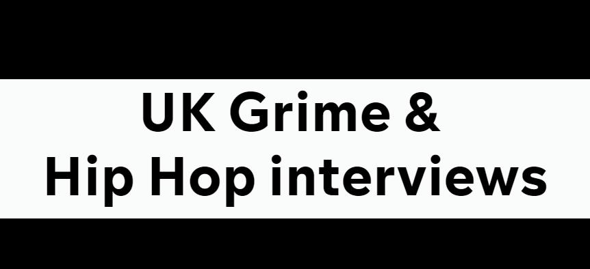 UK Grime & Hip Hop interviews