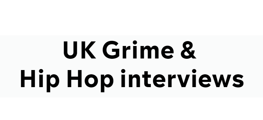 UK Grime & Hip Hop interviews